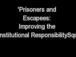 'Prisoners and Escapees: Improving the Institutional ResponsibilitySqu