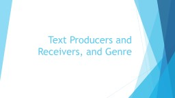 Text Producers and Receivers, and Genre PowerPoint PPT Presentation