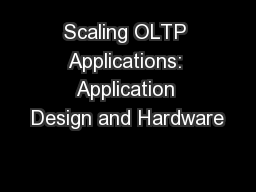 Scaling OLTP Applications: Application Design and Hardware
