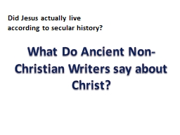 What Do Ancient Non-Christian Writers say about Christ? PowerPoint PPT Presentation