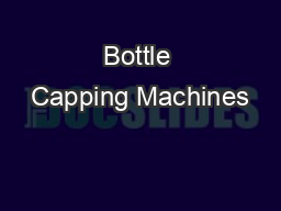 Bottle Capping Machines PowerPoint PPT Presentation