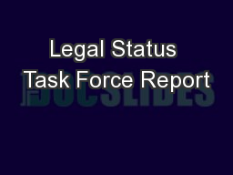 Legal Status Task Force Report PowerPoint PPT Presentation
