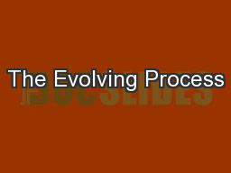The Evolving Process PowerPoint PPT Presentation