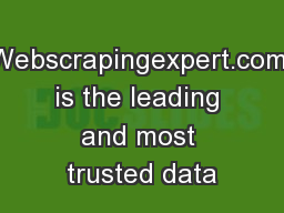 Webscrapingexpert.com is the leading and most trusted data