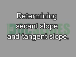 Determining secant slope and tangent slope.
