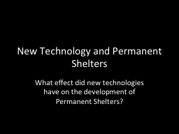 New Technology and Permanent Shelters
