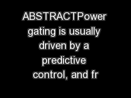 ABSTRACTPower gating is usually driven by a predictive control, and fr
