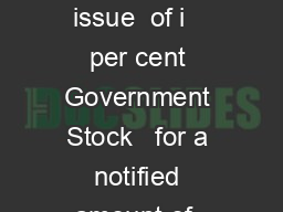 PRESS COMMUNIQUE Government of India have announced the Sale  re issue  of i   per cent Government Stock   for a notified amount of  crore nominal through price based auction  LL  PowerPoint PPT Presentation
