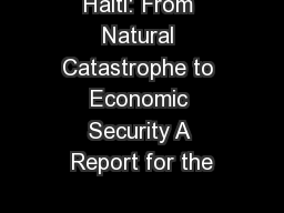 Haiti: From Natural Catastrophe to Economic Security A Report for the