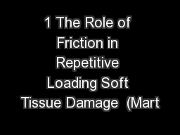 1 The Role of Friction in Repetitive Loading Soft Tissue Damage  (Mart
