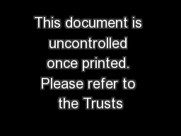 This document is uncontrolled once printed. Please refer to the Trusts