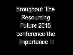 hroughout The Resourcing Future 2015 conference the importance –