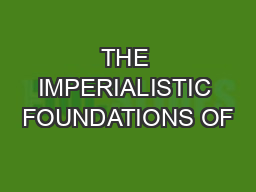 THE IMPERIALISTIC FOUNDATIONS OF