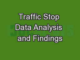 Traffic Stop Data Analysis and Findings PowerPoint PPT Presentation