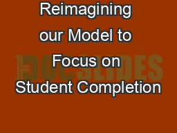 Reimagining our Model to Focus on Student Completion PowerPoint PPT Presentation