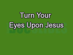 Turn Your Eyes Upon Jesus PowerPoint PPT Presentation