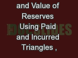 Distribution and Value of Reserves Using Paid and Incurred Triangles ,