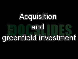acquisitions versus greenfield investments Why do firms choose acquisition versus greenfield investments firms prefer  to acquire existing assets because mergers and acquisitions are quicker to.