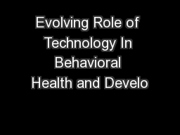 Evolving Role of Technology In Behavioral Health and Develo PowerPoint PPT Presentation