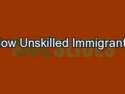 How Unskilled Immigrants PowerPoint PPT Presentation
