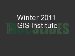 Winter 2011 GIS Institute