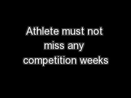 Athlete must not miss any competition weeks