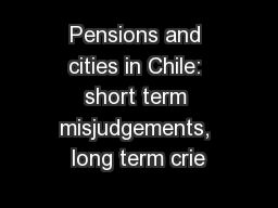 Pensions and cities in Chile: short term misjudgements, long term crie