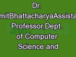 Dr. SamitBhattacharyaAssistant Professor,Dept. of Computer Science and