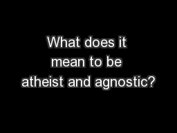 What does it mean to be atheist and agnostic? PowerPoint PPT Presentation