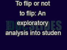 To flip or not to flip: An exploratory analysis into studen PowerPoint PPT Presentation