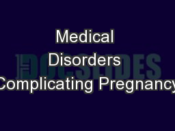Medical Disorders Complicating Pregnancy PowerPoint PPT Presentation
