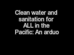 Clean water and sanitation for ALL in the Pacific: An arduo