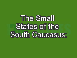 The Small States of the South Caucasus: