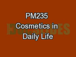 PM235 Cosmetics in Daily Life