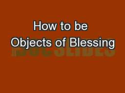 How to be Objects of Blessing