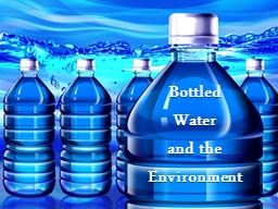 Bottled Water and the PowerPoint PPT Presentation