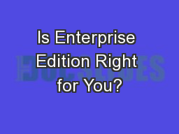 Is Enterprise Edition Right for You?