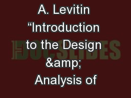 introduction to the design analysis Introduction to design and analysis of algorithms 36 (32 ratings) course ratings are calculated from individual students' ratings and a variety of other signals, like age of rating and reliability, to ensure that they reflect course quality fairly and accurately.