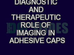 DIAGNOSTIC AND THERAPEUTIC ROLE OF IMAGING IN ADHESIVE CAPS