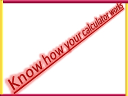 Know how your calculator works
