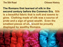 The Romans first learned of silk in the second century befo