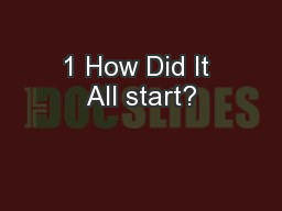 1 How Did It All start? PowerPoint PPT Presentation
