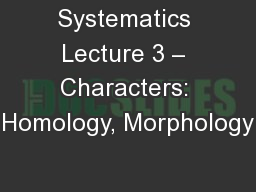 Systematics Lecture 3 – Characters: Homology, Morphology