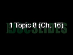 1 Topic 8 (Ch. 16)