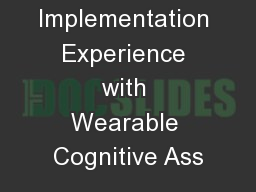 Early Implementation Experience with Wearable Cognitive Ass