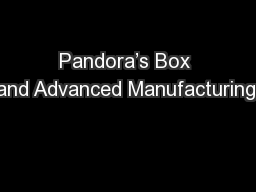 Pandora's Box and Advanced Manufacturing: PowerPoint PPT Presentation