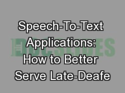 Speech-To-Text Applications: How to Better Serve Late-Deafe PowerPoint PPT Presentation