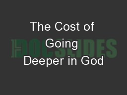 The Cost of Going Deeper in God PowerPoint PPT Presentation
