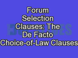 Forum Selection Clauses: The De Facto Choice-of-Law Clauses PowerPoint PPT Presentation