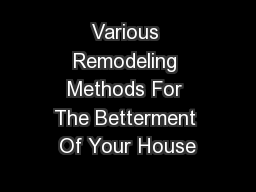 Various Remodeling Methods For The Betterment Of Your House
